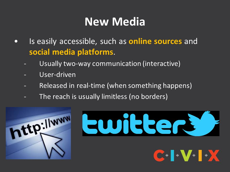 New Media Is easily accessible, such as online sources and social media platforms.