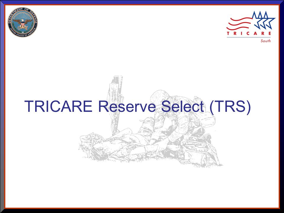 As of 8/17/ TRICARE Reserve Select (TRS)