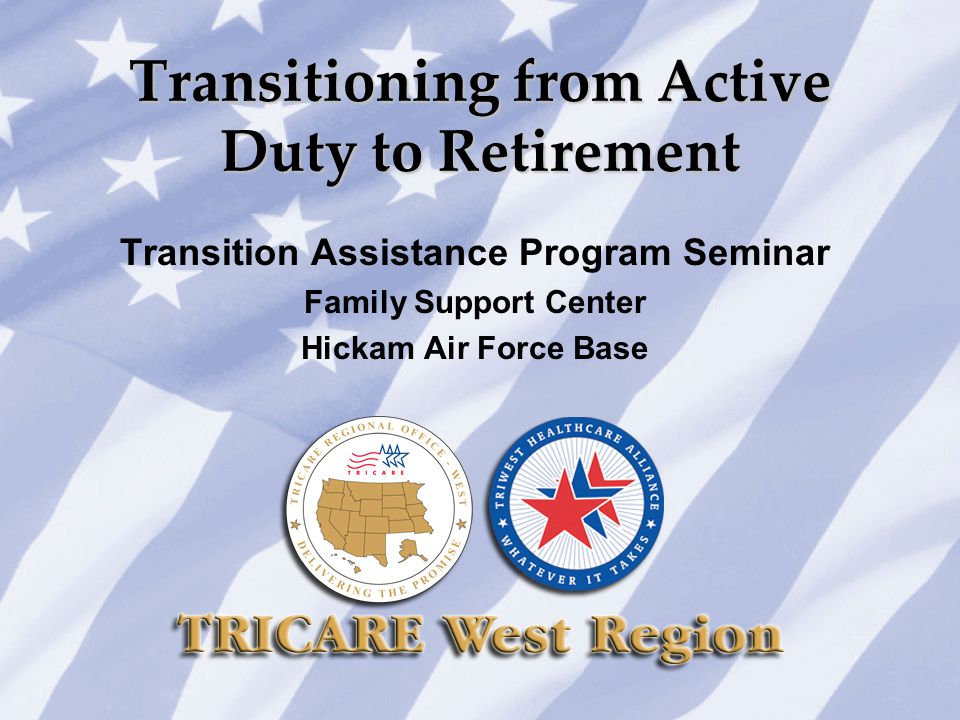 Transitioning from Active Duty to Retirement Transition Assistance Program Seminar Family Support Center Hickam Air Force Base