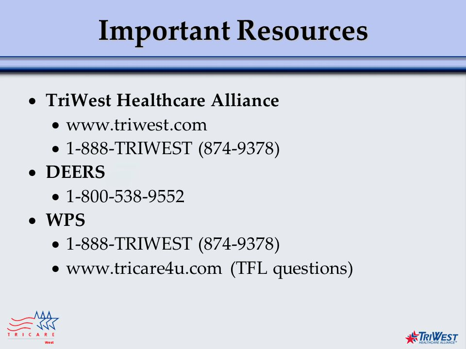 Title of Presentation Month Date, Year Important Resources  TriWest Healthcare Alliance     TRIWEST ( )  DEERS   WPS  TRIWEST ( )    (TFL questions)