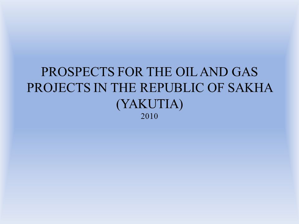 PROSPECTS FOR THE OIL AND GAS PROJECTS IN THE REPUBLIC OF SAKHA