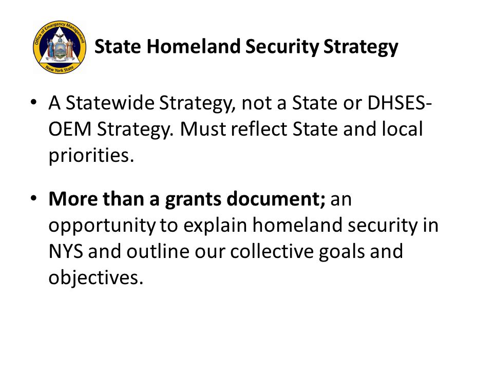 State Homeland Security Strategy A Statewide Strategy, not a State or DHSES- OEM Strategy.