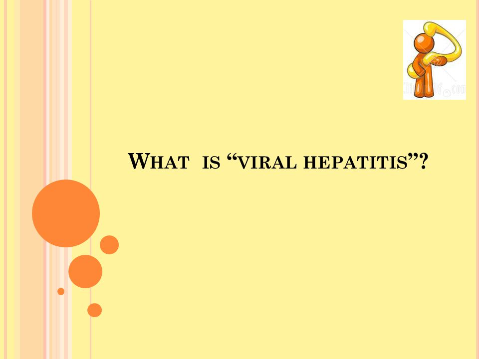 W HAT IS VIRAL HEPATITIS