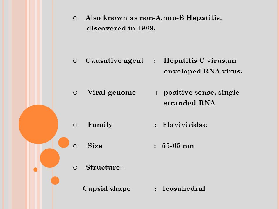 o Also known as non-A,non-B Hepatitis, discovered in 1989.