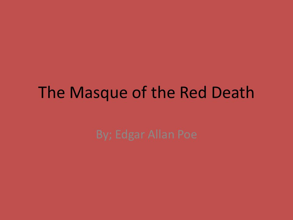 the masque of the red death essay prompts The red masque death bubonic plague the red masque death is a poem based on the original disease called the black plague or also known as the bubonic plague, and was written by a poet named edgar allen poe edgar allan poe was born january 19th, 1809 he was an american writer.