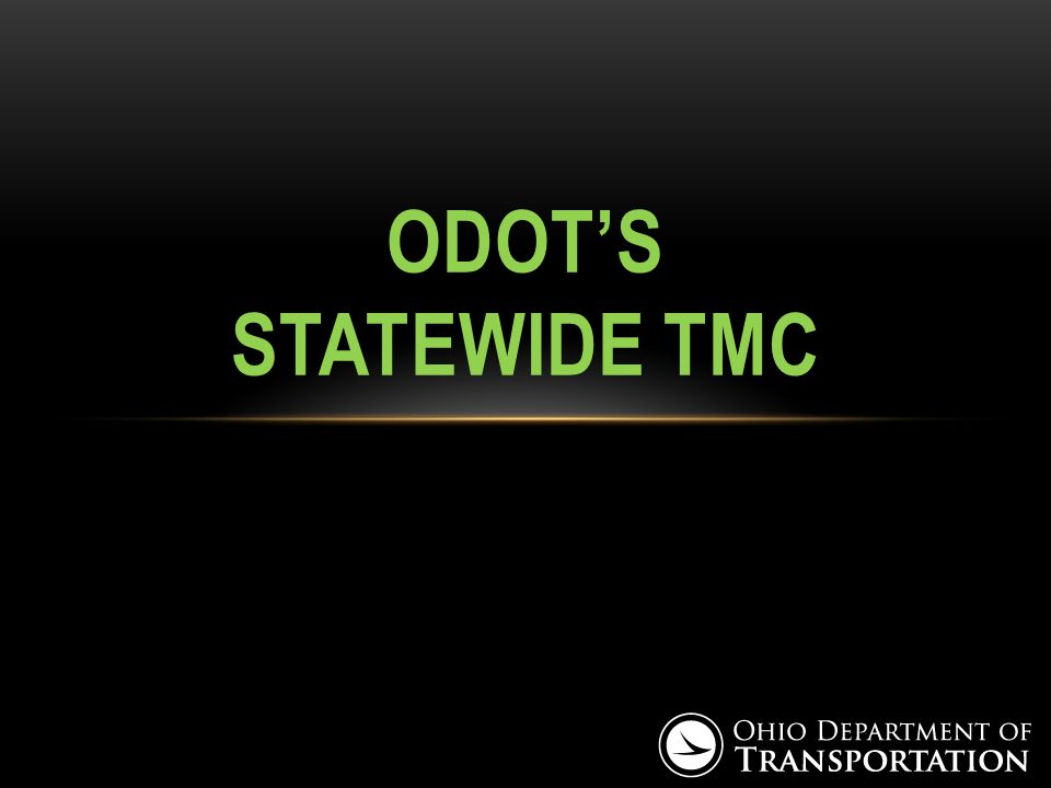 ODOT'S STATEWIDE TMC  6 MAJOR URBAN REGIONS – 1 CENTRAL TMC
