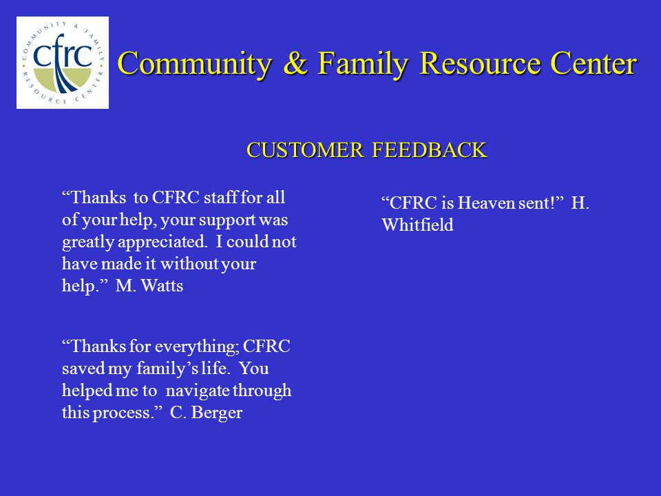 CUSTOMER FEEDBACK Thanks to CFRC staff for all of your help, your support was greatly appreciated.