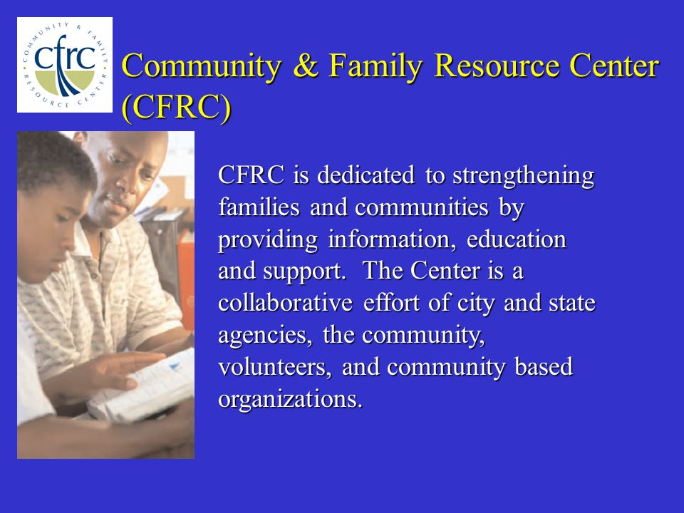 (CFRC) CFRC is dedicated to strengthening families and communities by providing information, education and support.