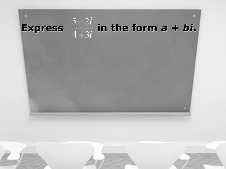 Express in the form a + bi.