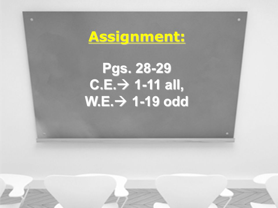 Assignment: Pgs C.E.  1-11 all, W.E.  1-19 odd