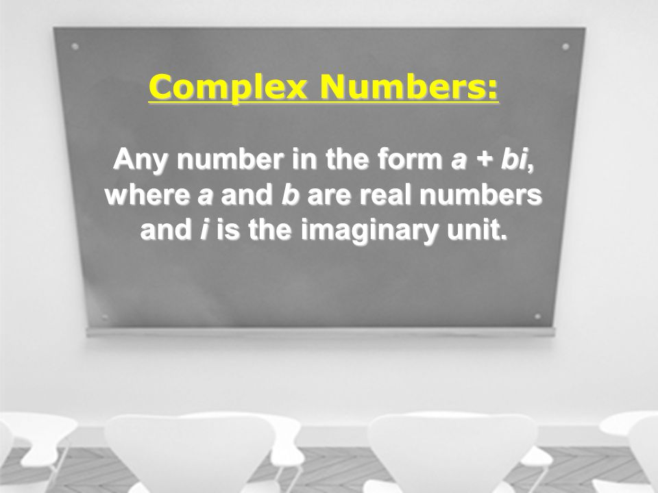 Any number in the form a + bi, where a and b are real numbers and i is the imaginary unit.