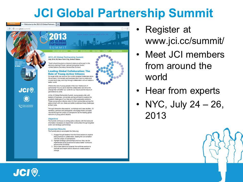 Register at   Meet JCI members from around the world Hear from experts NYC, July 24 – 26, 2013 JCI Global Partnership Summit