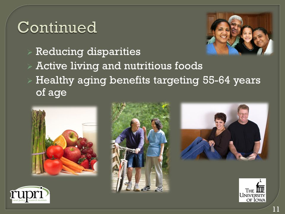  Reducing disparities  Active living and nutritious foods  Healthy aging benefits targeting years of age 11
