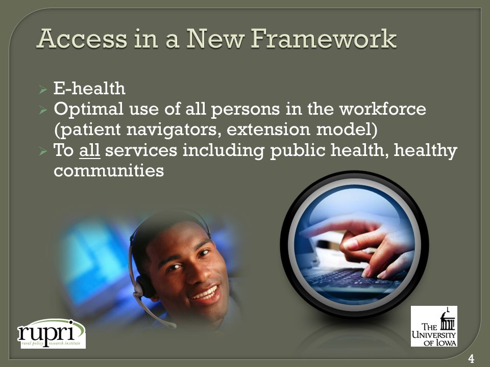  E-health  Optimal use of all persons in the workforce (patient navigators, extension model)  To all services including public health, healthy communities 4