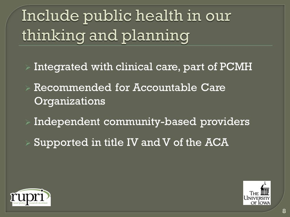  Integrated with clinical care, part of PCMH  Recommended for Accountable Care Organizations  Independent community-based providers  Supported in title IV and V of the ACA 8