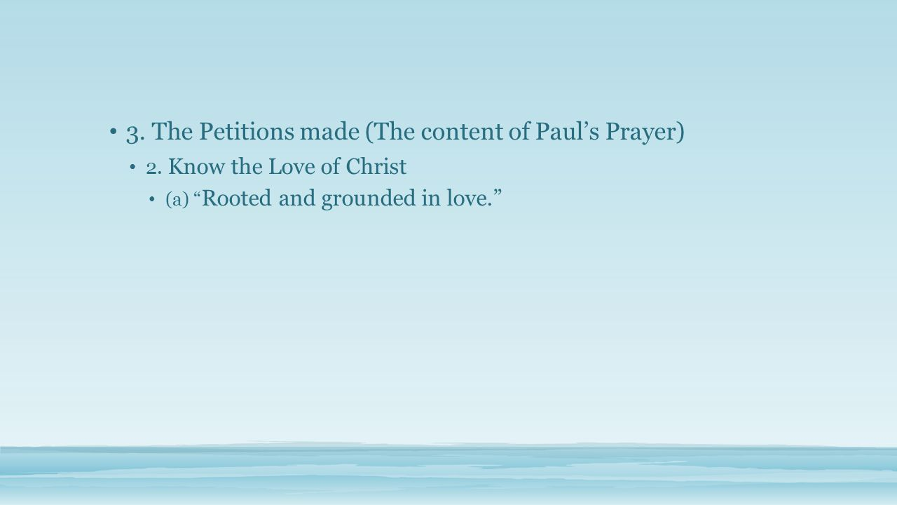 3. The Petitions made (The content of Paul's Prayer) 2.