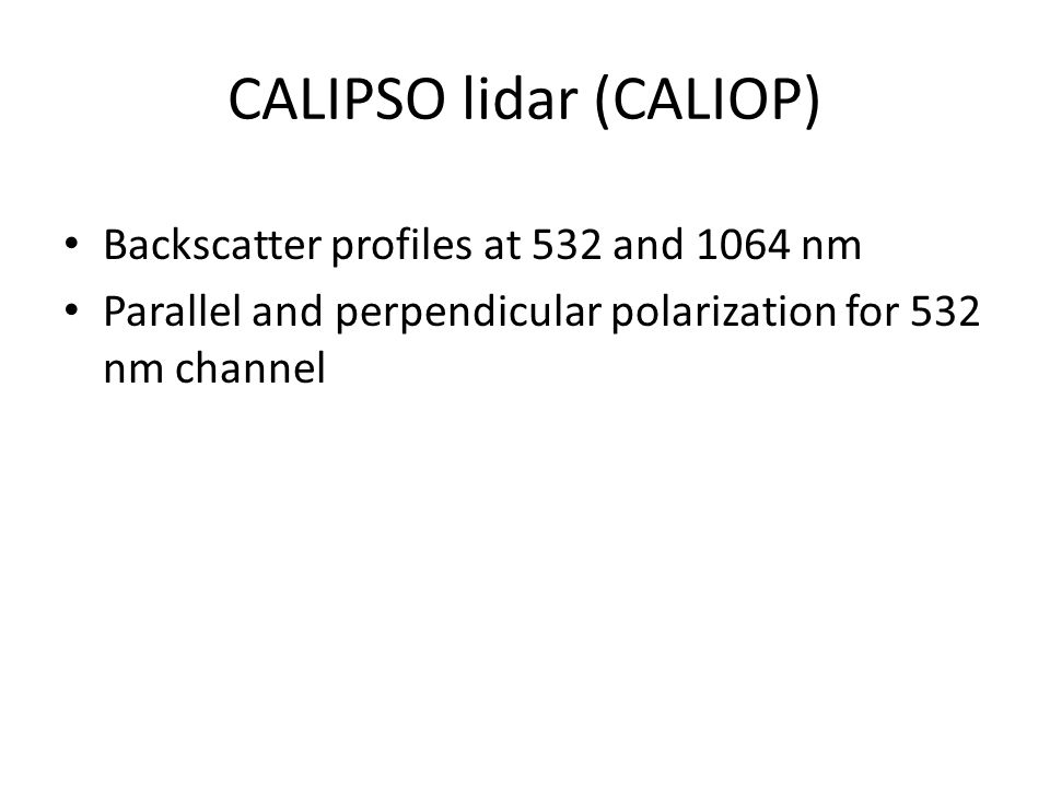 CALIPSO lidar (CALIOP) Backscatter profiles at 532 and 1064 nm Parallel and perpendicular polarization for 532 nm channel