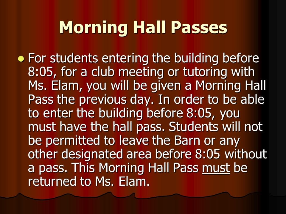 Morning Hall Passes For students entering the building before 8:05, for a club meeting or tutoring with Ms.