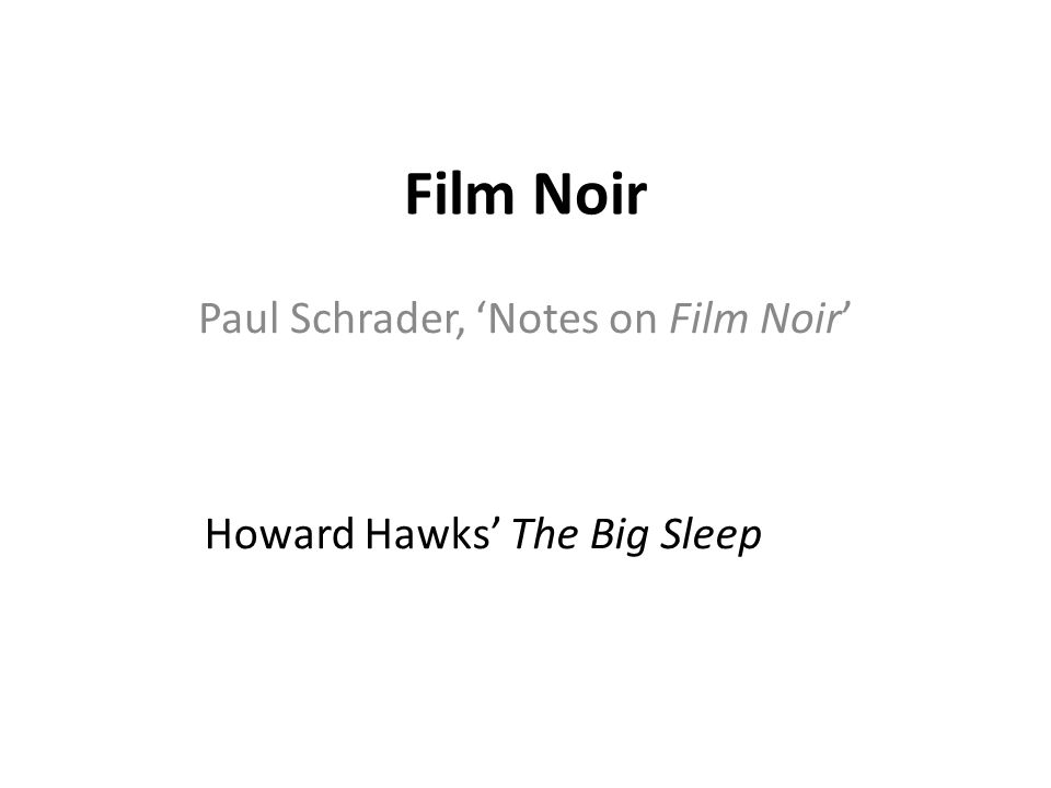 Film Noir Paul Schrader, 'Notes on Film Noir' Howard Hawks' The Big Sleep