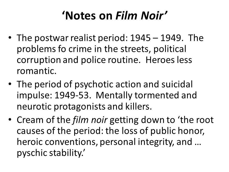 'Notes on Film Noir' The postwar realist period: 1945 – 1949.