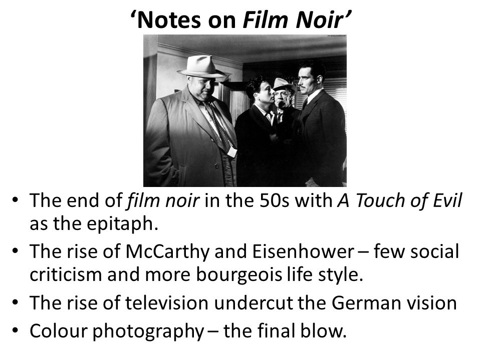'Notes on Film Noir' The end of film noir in the 50s with A Touch of Evil as the epitaph.