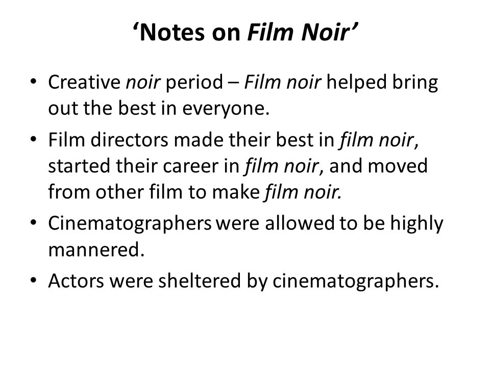 'Notes on Film Noir' Creative noir period – Film noir helped bring out the best in everyone.