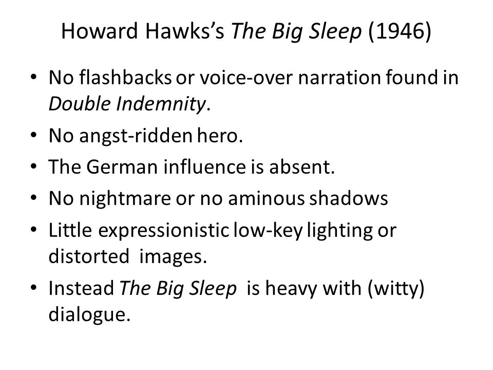 Howard Hawks's The Big Sleep (1946) No flashbacks or voice-over narration found in Double Indemnity.