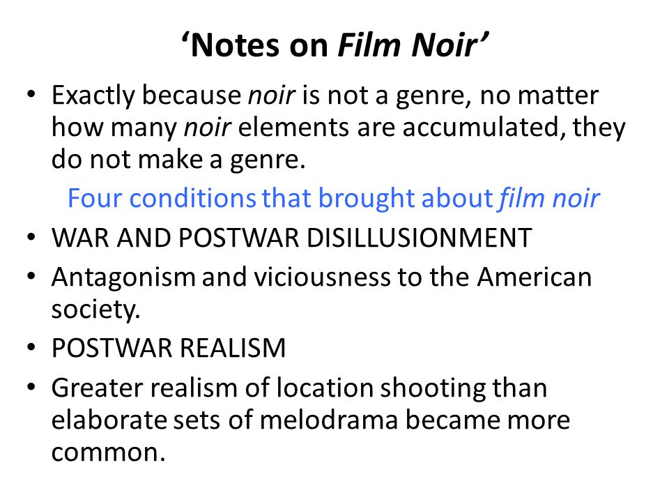 'Notes on Film Noir' Exactly because noir is not a genre, no matter how many noir elements are accumulated, they do not make a genre.