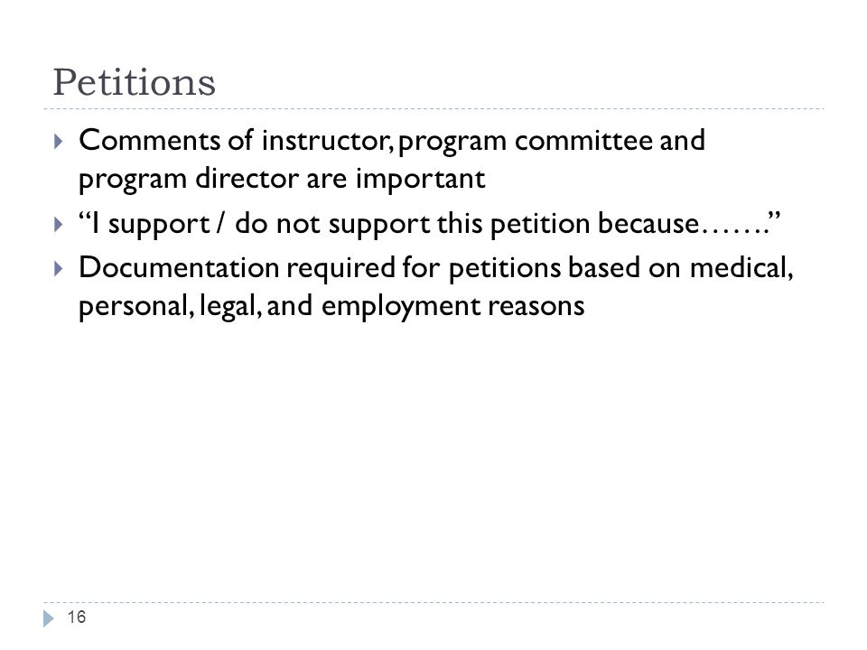 Petitions 16  Comments of instructor, program committee and program director are important  I support / do not support this petition because…….  Documentation required for petitions based on medical, personal, legal, and employment reasons