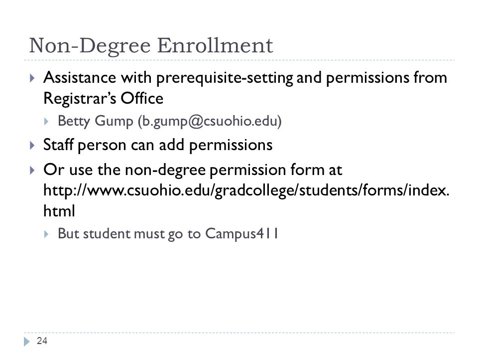 Non-Degree Enrollment 24  Assistance with prerequisite-setting and permissions from Registrar's Office  Betty Gump  Staff person can add permissions  Or use the non-degree permission form at
