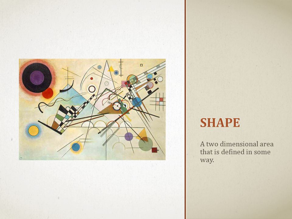 SHAPE A two dimensional area that is defined in some way.
