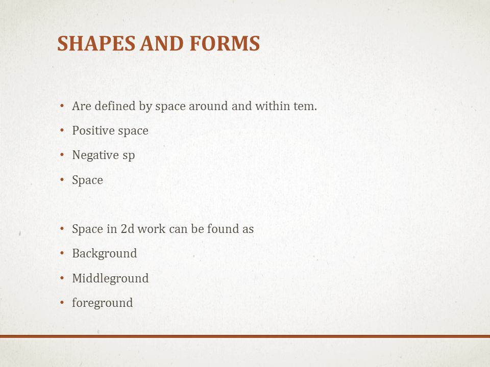 SHAPES AND FORMS Are defined by space around and within tem.