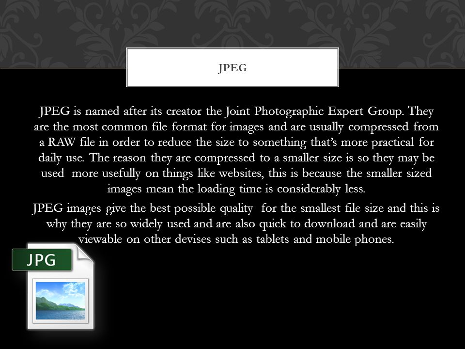 JPEG JPEG is named after its creator the Joint Photographic Expert Group.