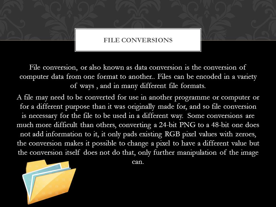 File conversion, or also known as data conversion is the conversion of computer data from one format to another..