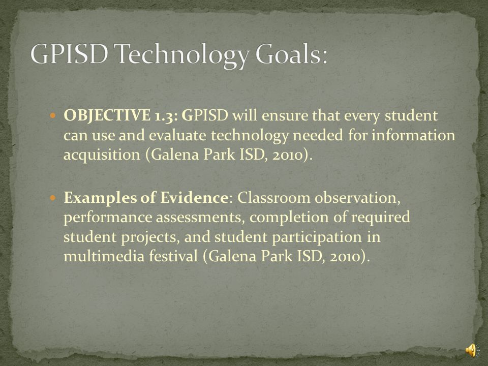 OBJECTIVE 1.2: GPISD will ensure that every student understands the foundations of technology (Galena Park ISD, 2010).