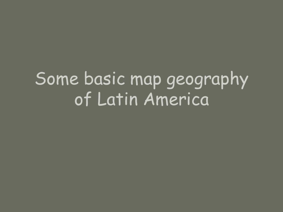 Some basic map geography of Latin America