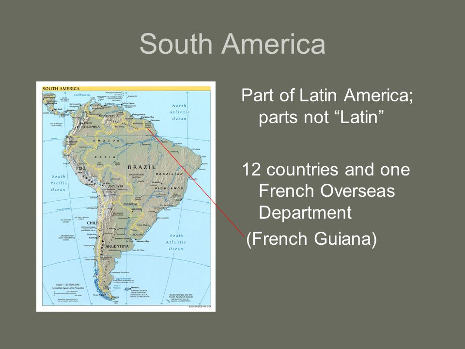 South America Part of Latin America; parts not Latin 12 countries and one French Overseas Department (French Guiana)