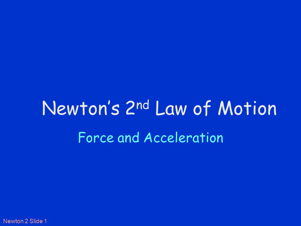 Newton 2 Slide 1 Newton's 2 nd Law of Motion Force and Acceleration