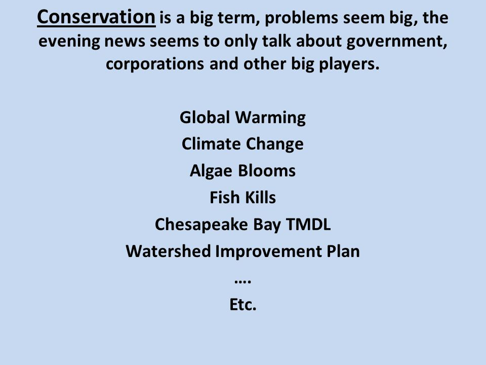 Conservation is a big term, problems seem big, the evening news seems to only talk about government, corporations and other big players.