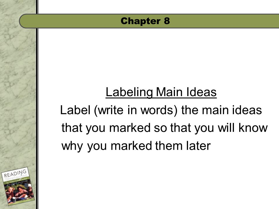 Chapter 8 Labeling Main Ideas Label (write in words) the main ideas that you marked so that you will know why you marked them later