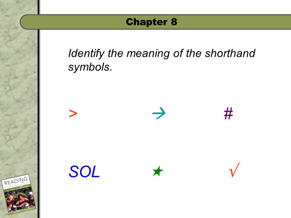 Chapter 8 Identify the meaning of the shorthand symbols. >  # SOL  