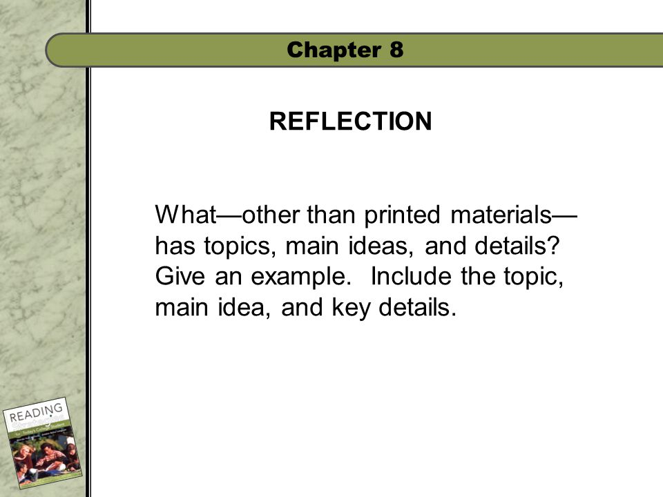 Chapter 8 REFLECTION What—other than printed materials— has topics, main ideas, and details.