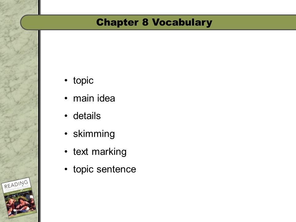 Chapter 8 Vocabulary topic main idea details skimming text marking topic sentence