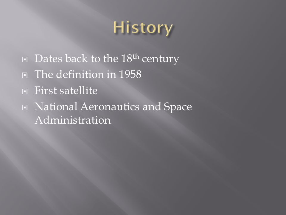  Dates back to the 18 th century  The definition in 1958  First satellite  National Aeronautics and Space Administration