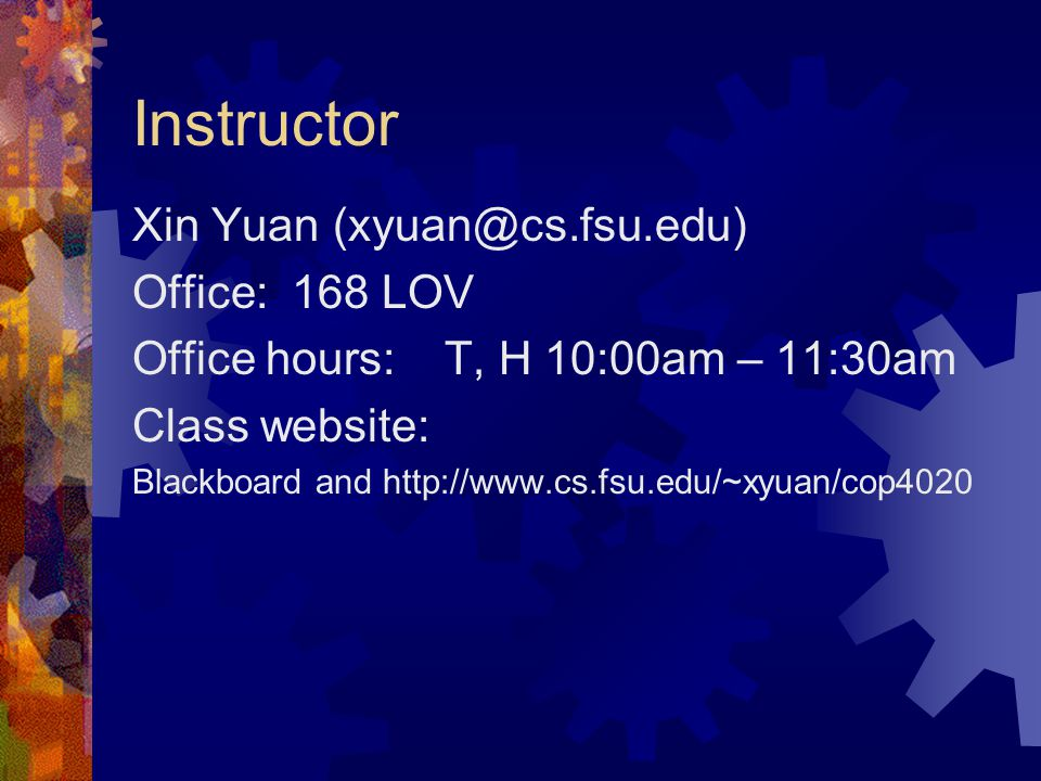 Instructor Xin Yuan Office: 168 LOV Office hours: T, H 10:00am – 11:30am Class website: Blackboard and
