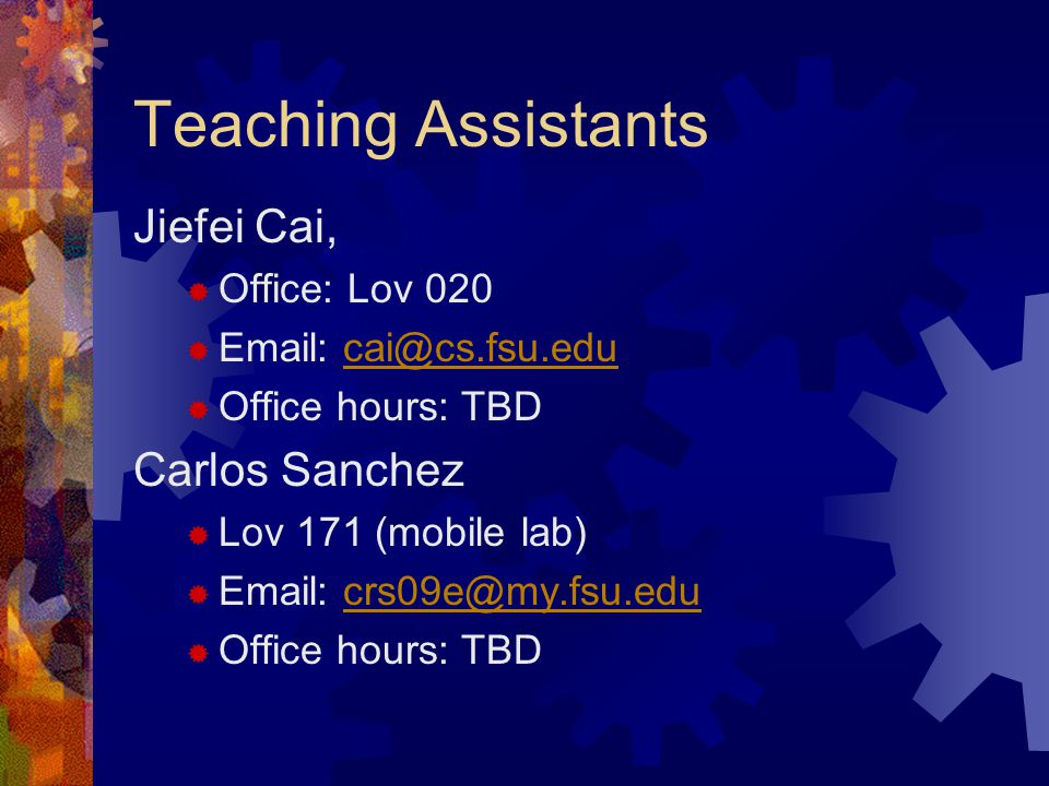 Teaching Assistants Jiefei Cai,  Office: Lov 020     Office hours: TBD Carlos Sanchez  Lov 171 (mobile lab)     Office hours: TBD