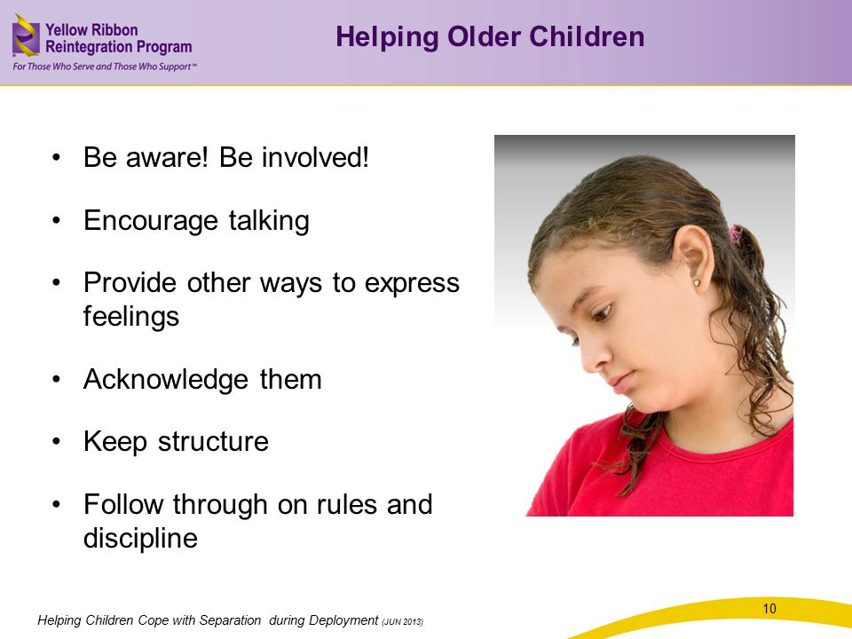 10 Helping Children Cope with Separation during Deployment (JUN 2013) Be aware.