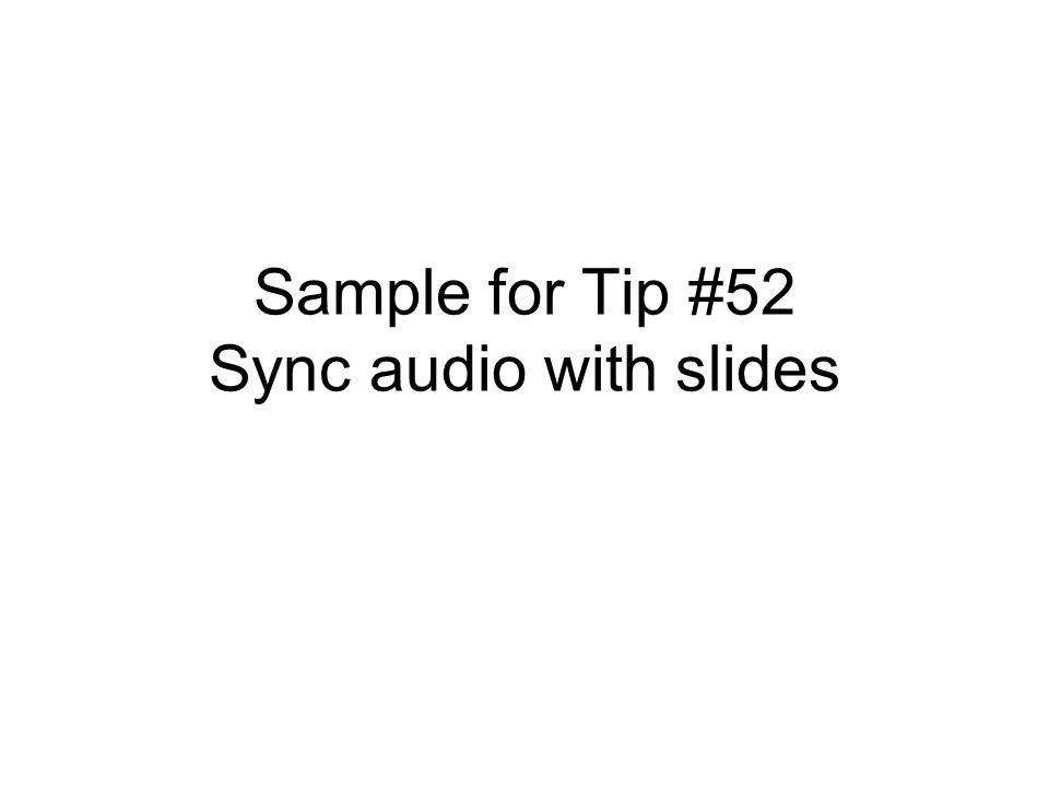 Sample for Tip #52 Sync audio with slides