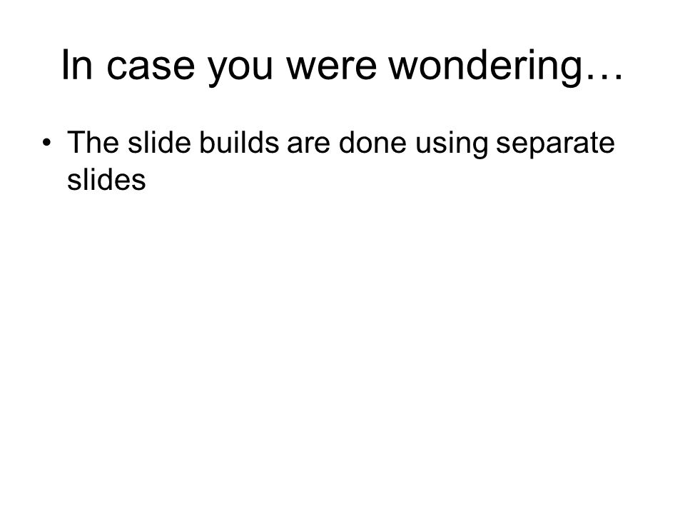 In case you were wondering… The slide builds are done using separate slides
