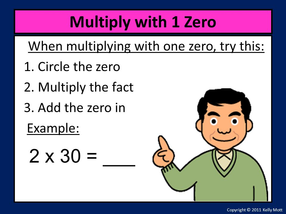 When multiplying with one zero, try this: 1. Circle the zero 2.